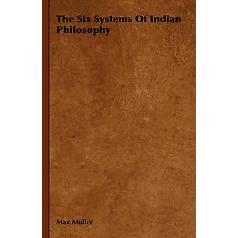 The Six Systems of Indian Philosophy by Muller & Max