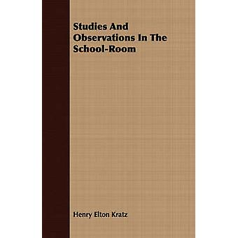 Studies And Observations In The SchoolRoom by Kratz & Henry Elton