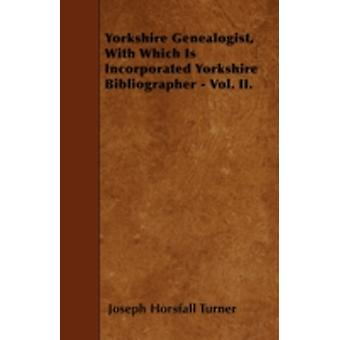 Yorkshire Genealogist With Which Is Incorporated Yorkshire Bibliographer  Vol. II. by Turner & Joseph Horsfall