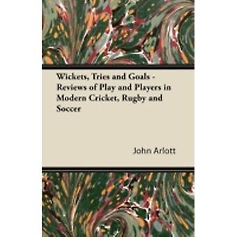 Wickets Tries and Goals  Reviews of Play and Players in Modern Cricket Rugby and Soccer by Arlott & John