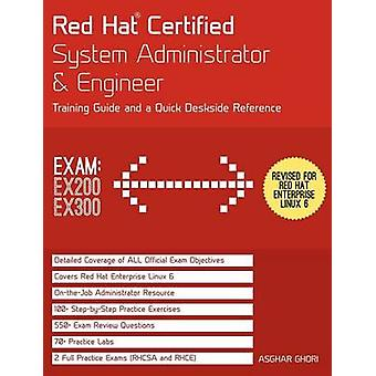 Red Hat R Certified System Administrator  Engineer Rhcsa and Rhce Training Guide and a Deskside Reference Rhel 6 Exams Ex200  Ex300 Paperba by Ghori & Asghar