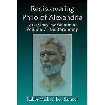Rediscovering Philo of Alexandria. A First Century Torah Commentator  Volume V  Deuteronomy by Samuel & Michael Leo