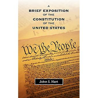 A Brief Exposition of the Constitution of the United States by Hart & John S.