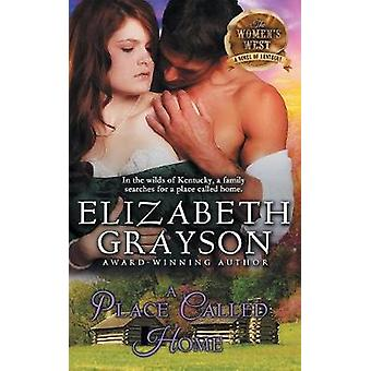 Place Called Home The Womens West Series Book 3 by Grayson & Elizabeth