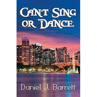Cant Sing or Dance by Barrett & Daniel J.
