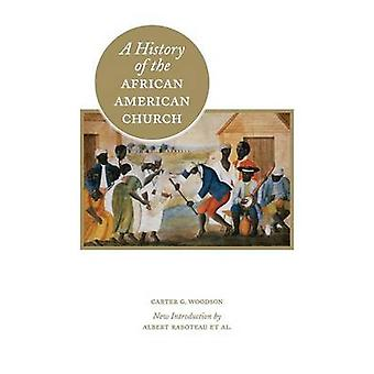 A History of the African American Church by Woodson & Carter G.