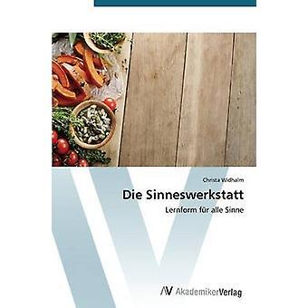 Die Sinneswerkstatt by Widhalm Christa