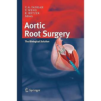 Aortic Root Surgery  The Biological Solution by Yankah & Charles Abraham