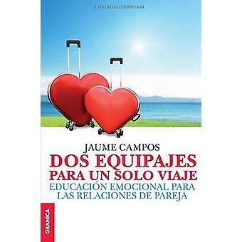 Dos equipajes para un solo viaje Educacin emocional para las relaciones de pareja by Campos & Jaume