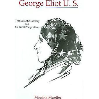George Eliot U. S. - Transatlantic Literary and Cultural Perspectives
