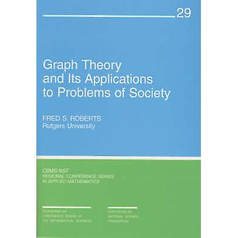 Graph Theory and Its Applications to Problems of Society by Fred S. R