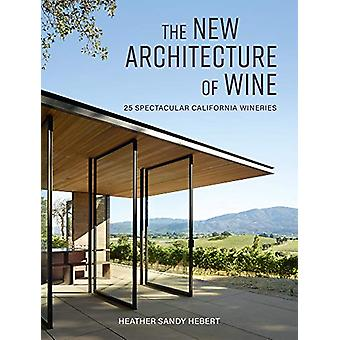 The New Architecture of Wine - 25 Spectacular California Wineries by H