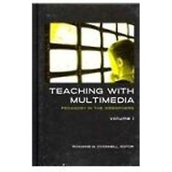 Teaching with Multimedia - Pedagogy in the Websphere - v. 1 by Roxanne