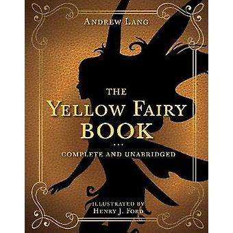 The Yellow Fairy Book - Complete and Unabridged by Andrew Lang - 97816