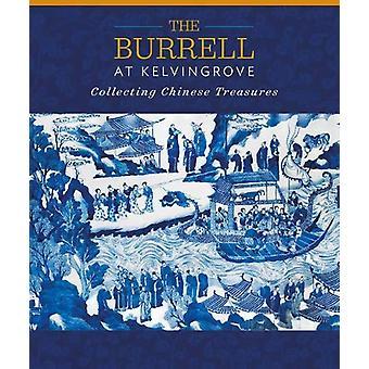 The Burrell at Kelvingrove - Collecting Chinese Treasures by Yupin Chu