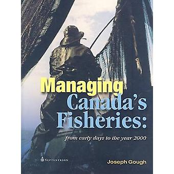 Managing Canada's Fisheries - From Early Days to the Year 2000 by Jose