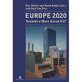 Europe 2020 - Towards a More Social EU? (1st New edition) by Eric Marl