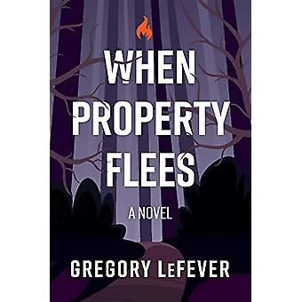 When Property Flees - A Novel by Gregory LeFever - 9781543954104 Book