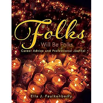 Folks Will Be Folks - Career Advice and Professional Journal by Ella J