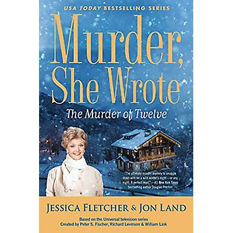Murder - She Wrote - The Murder Of Twelve by Jessica Fletcher - 978198