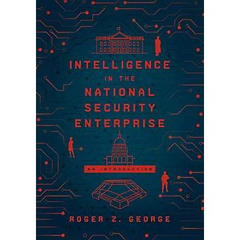 Intelligence in the National Security Enterprise - An Introduction by