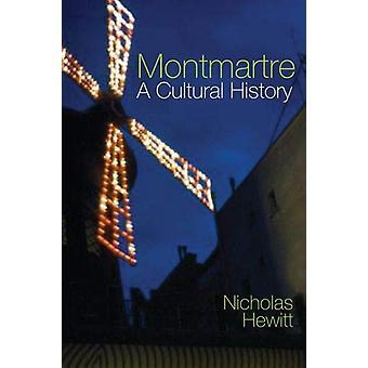 Montmartre - A Cultural History by Nicholas Hewitt - 9781789620481 Book