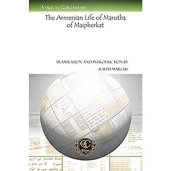 The Armenian Life of Marutha of Maipherkat by Ralph Marcus - 97816114