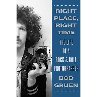 Right Place Right Time  The Life of a Rock amp Roll Photographer by Bob Gruen