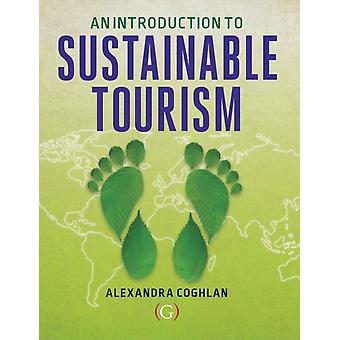 An Introduction to Sustainable Tourism by Coghlan & Alexandra Associate Professor in tourism & Griffith University & Queensland & Australia