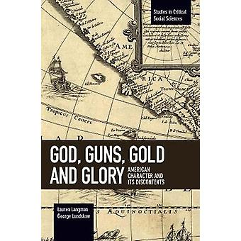 God Guns Gold and Glory American Character and its Discontents Studies in Critical Social Sciences