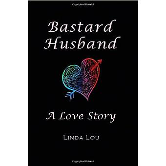 Bastard Husband - A Love Story by Linda Lou - 9780981979601 Book