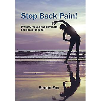Stop Back Pain! - Prevent - Reduce and Eliminate Back Pain for Good! b