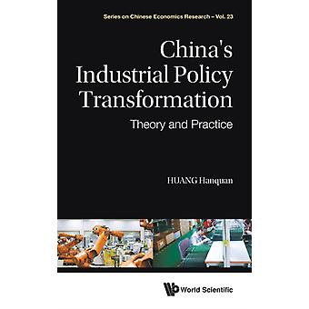 Chinas Industrial Policy Transformation Theory And Practice by Huang & Hanquan National Development And Reform Commission & China