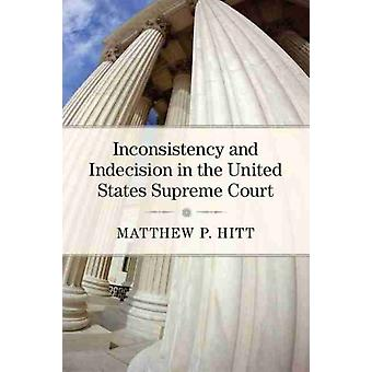 Inconsistency and Indecision in the United States Supreme Court by Matthew P. Hitt