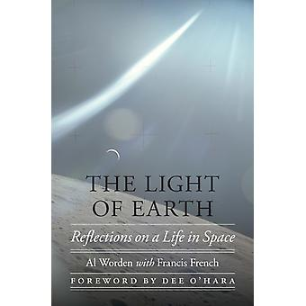 The Light of Earth  Reflections on a Life in Space by Al Worden & Francis French