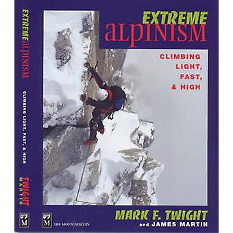 Extreme Alpinism  Climbing Light Fast amp High by Mark Twight & James Martin