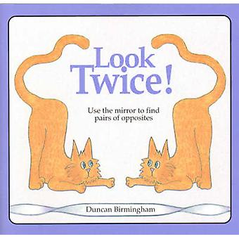 Look Twice - Use the Mirror to Find Pairs of Opposites by Duncan Birmi