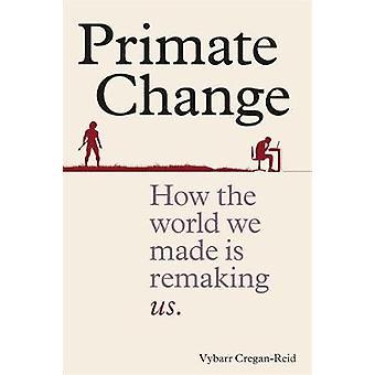 Primate förändring - hur världen vi gjort omarbeta oss av Primate Chang