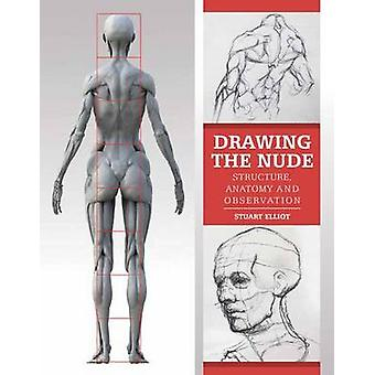 Drawing the Nude - Structure - Anatomy and Observation by Stuart Ellio