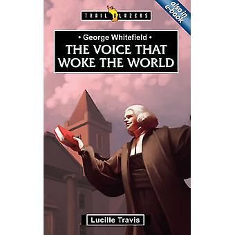 The Voice That Woke the World - George Whitefield by Lucille Travis -