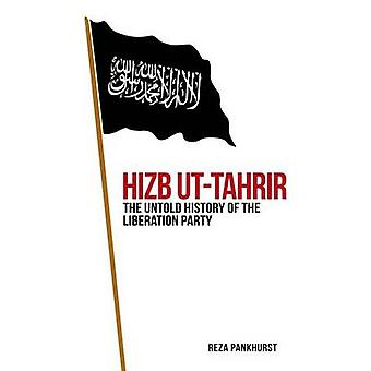 Hizb ut-Tahrir - The Untold geschiedenis van de partij van de bevrijding door Reza Pa