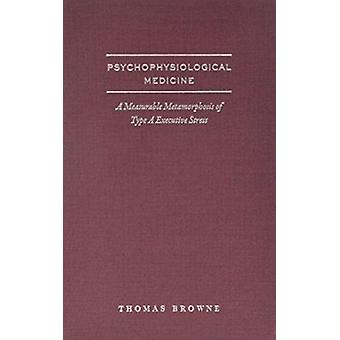 Psycho-physiological Medicine and Type-A Executive Health by Thomas G