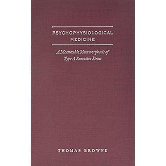 Psycho-fysiologische geneeskunde en de uitvoerende gezondheid van de Type-A door Thomas G