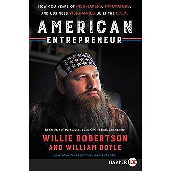 Entrepreneur américain: Comment 400 ans de preneurs de risques, des innovateurs et des entreprises visionnaires, construit aux États-Unis