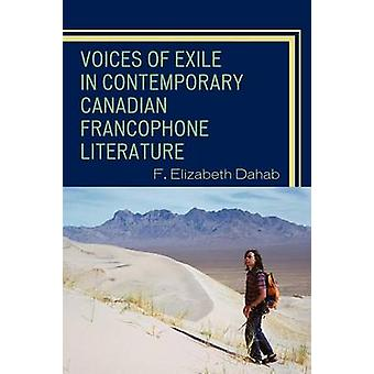 Voices of Exile in Contemporary Canadian Francophone Literature by Dahab & Elizabeth F.