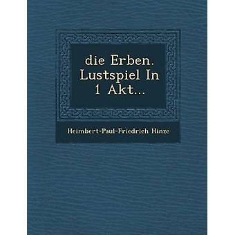 Die Erben Lustspiel i 1 Akt af Hinze & HeimbertPaulFriedrich