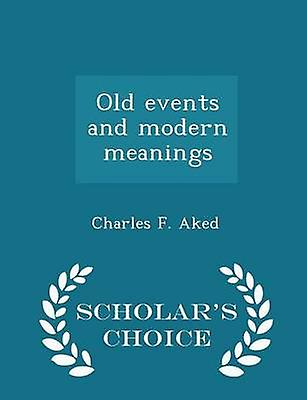 Old events and modern meanings  Scholars Choice Edition by Aked & Charles F.