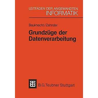 Grundzge der Datenverarbeitung Methoden und die Konzepte fr Anwendungen da Bauknecht & Kurt