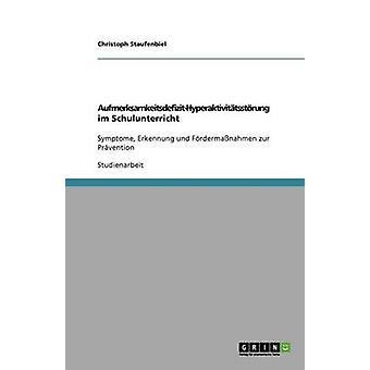 AufmerksamkeitsdefizitHyperaktivittsstrung im Schulunterricht by Staufenbiel & Christoph