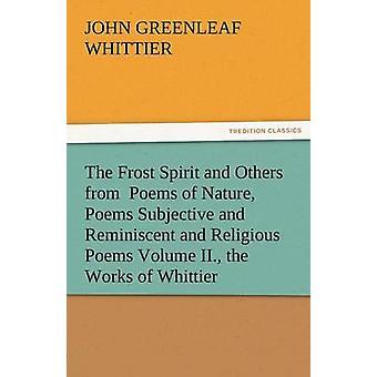Der Frost-Geist und andere Gedichte von Natur Gedichte subjektiv und erinnert und religiöse Gedichte Band II. die Werke von Whittier & John Greenleaf Whittier